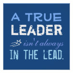 A True Leader isn't always in the Lead Motivation Print