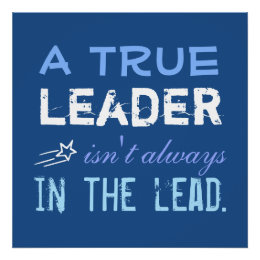 A True Leader isn't always in the Lead Motivation Poster