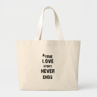 a true love story never ends large tote bag