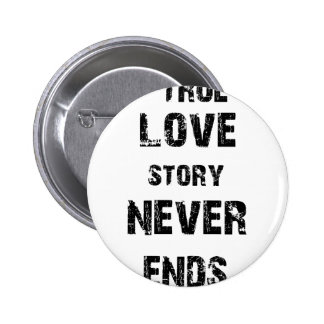a true love story never ends pinback button