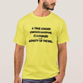 A TRUE SOLDIER, EMBRACES DISCIPLINE., INTENSITY... T-Shirt