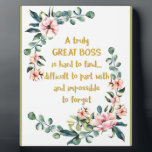 """A truly great boss Appreciation Gift Boss Thank Plaque<br><div class=""""desc"""">A truly great boss is hard to find ... Appreciation Gift Boss Thank Office decor - great quote - art prints on various materials. A great gift idea to brighten up your home. Also buy this artwork on phone cases, apparel, mugs, pillows and more. Poster and Art Print on clothing...</div>"""