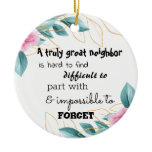 A Truly Great Neighbor Farewell Gift Ceramic Ornament
