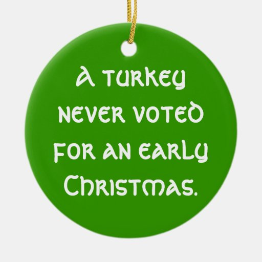 """""""A Turkey Never Voted"""" Ornament"""
