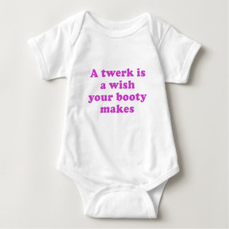 A Twerk is a Wish your Booty Makes Baby Bodysuit