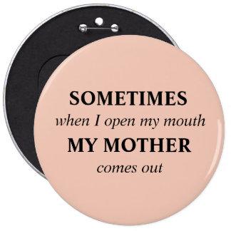 A VECES cuando abro mi boca MI MADRE sale Pin Redondo De 6 Pulgadas