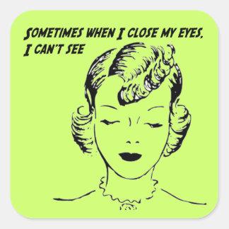 A veces cuando me cierro los ojos, no puedo ver pegatina cuadrada