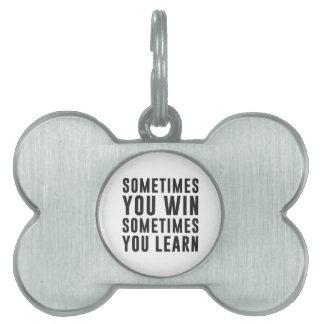 A veces usted triunfo, usted aprende a veces placas de mascota