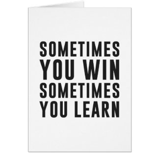 A veces usted triunfo, usted aprende a veces tarjeta de felicitación