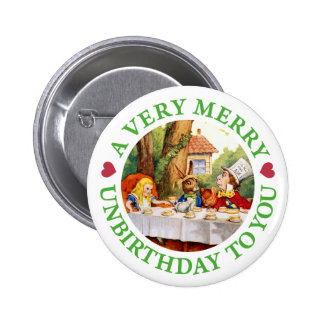 A VERY MERRY UNBIRTHDAY TO YOU! PINBACK BUTTON