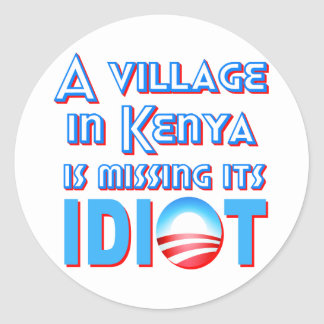 A Village in Kenya is Missing its Idiot Obama Classic Round Sticker