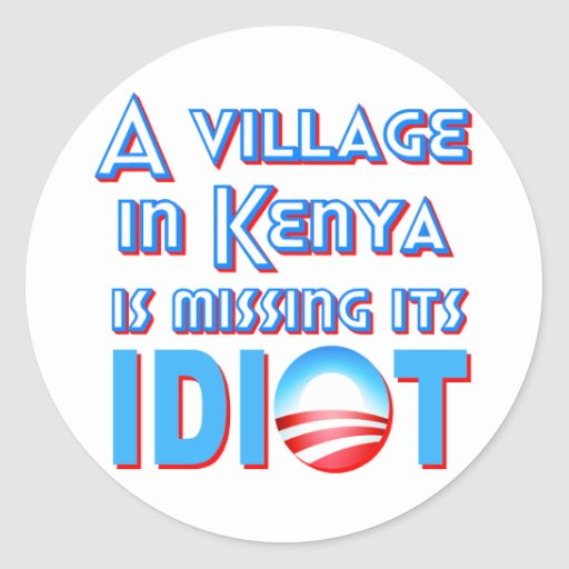 A Village in Kenya is Missing its Idiot Obama Round Stickers