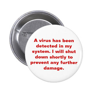 """""""A Virus has been detected in my system."""" Pinback Button"""