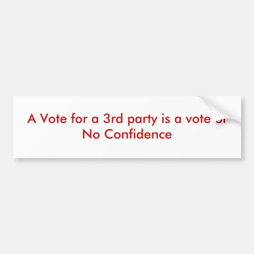 A Vote for a 3rd party is a vote of No Confiden... Bumper Sticker