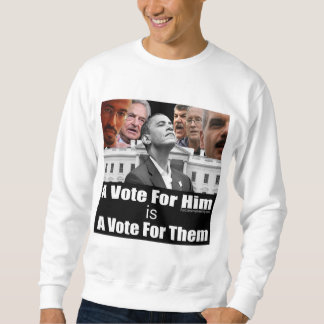 A Vote For Him is A Vote For Them Pull Over Sweatshirt