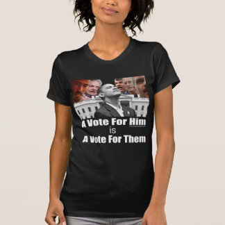 A Vote For Him is A Vote For Them Tee Shirts