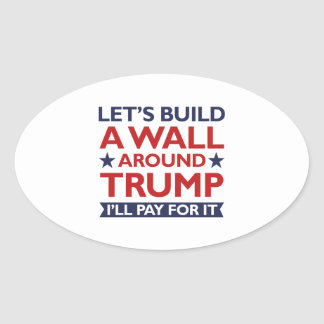 A Wall Around Trump Oval Sticker