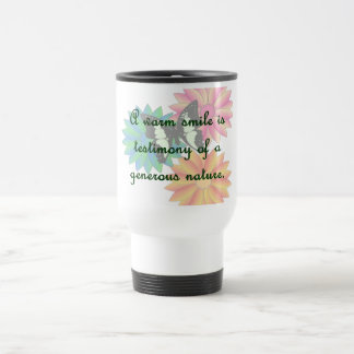 A warm smile is testimony of a generous nature travel mug