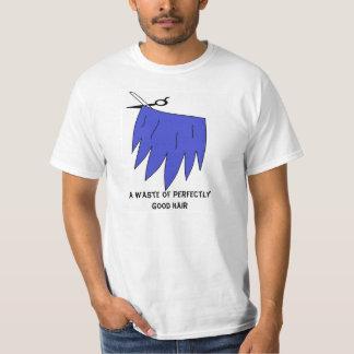 A waste of perfectly good hair! (Blak) T-Shirt