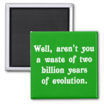 A Waste of two billion years of evolution 2 Inch Square Magnet