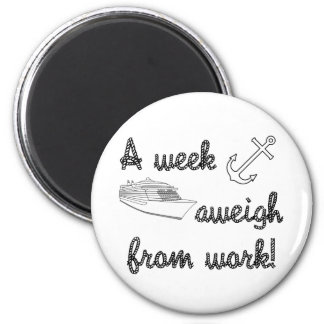A Week Aweigh from Work 2 Inch Round Magnet