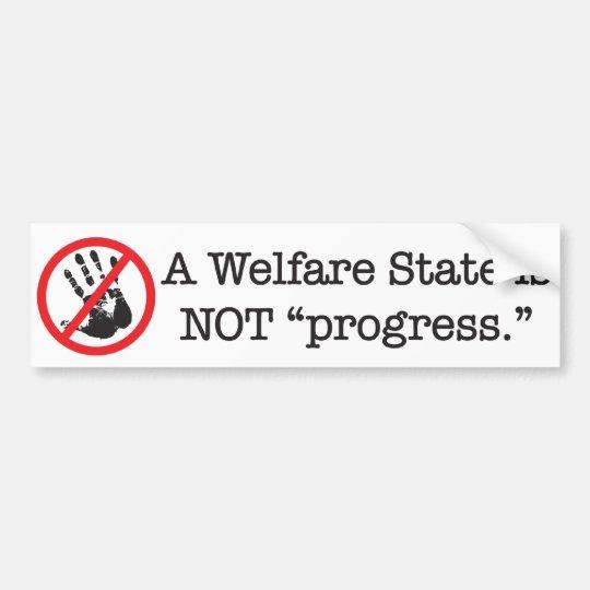 A Welfare State is NOT progress Bumper Sticker
