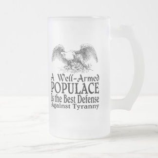 A Well Armed Populace Is the Best Defense 16 Oz Frosted Glass Beer Mug