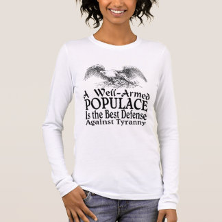 A Well Armed Populace Is the Best Defense Long Sleeve T-Shirt