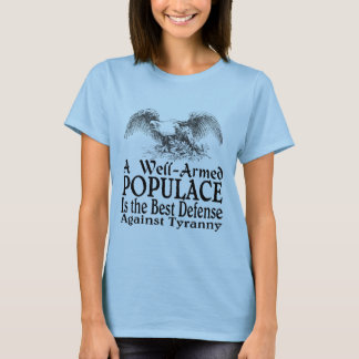 A Well Armed Populace Is the Best Defense T-Shirt