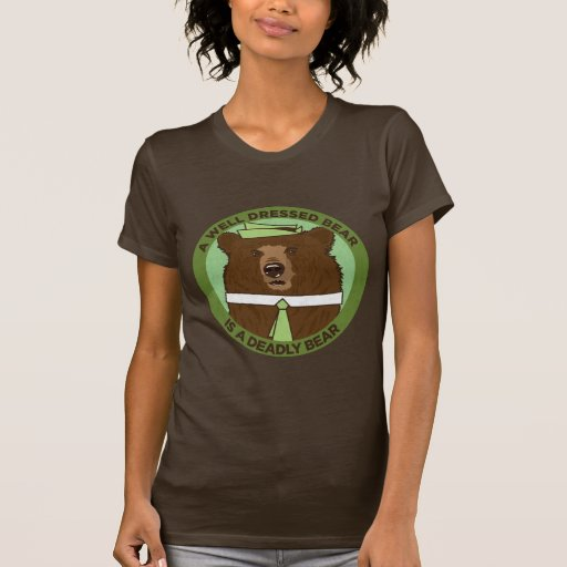A Well Dressed Bear Is A Deadly Bear Tshirts