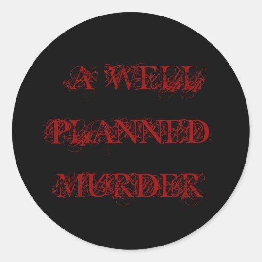 A WELL PLANNED MURDER CLASSIC ROUND STICKER