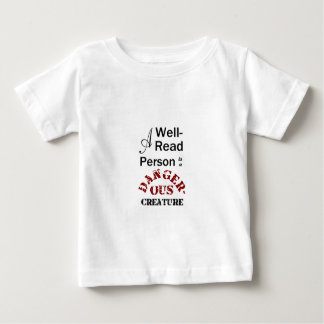 A Well-Read Person is a Dangerous Creature Baby T-Shirt