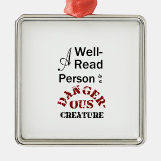 A Well-Read Person is a Dangerous Creature Metal Ornament