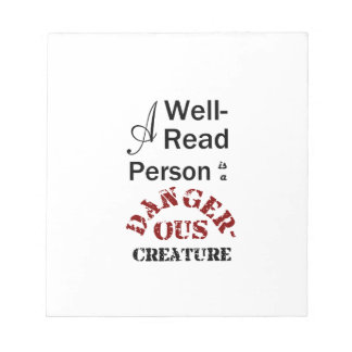 A Well-Read Person is a Dangerous Creature Notepad