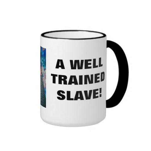A WELL TRAINED SLAVE! RINGER COFFEE MUG