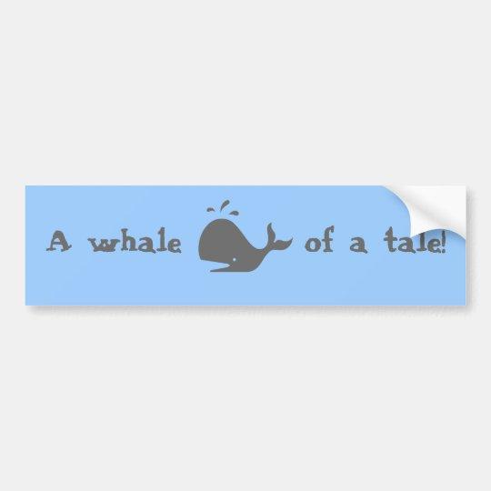 A whale of a tale! bumper sticker
