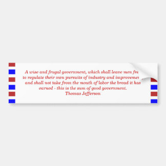 A wise and frugal government, which shall leave... bumper sticker
