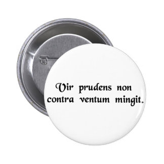 A wise man does not urinate against the wind. pinback button