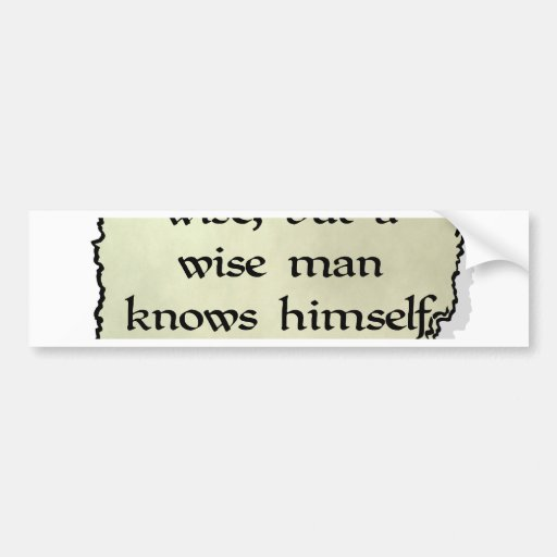 A Wise Man... Is Not A Fool Bumper Stickers