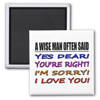A Wise Man Often Said Yes Dear ... I Love You 2 Inch Square Magnet