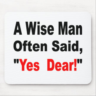 A Wise Man Often Said Yes Dear Mouse Pad