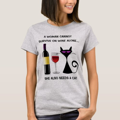 A Woman Cannot Survive on Wine Alone T_Shirt