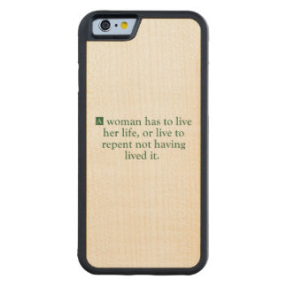 A Woman Has To Live Her Life Carved® Maple iPhone 6 Bumper Case