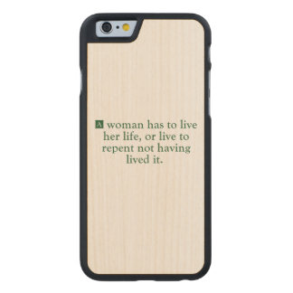 A Woman Has To Live Her Life Carved® Maple iPhone 6 Case