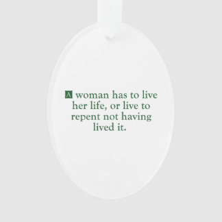 A Woman Has To Live Her Life Ornament