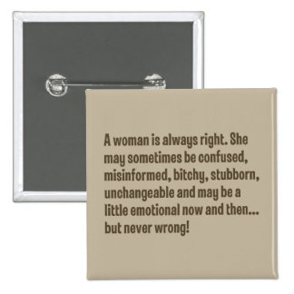 A Woman Is Always Right … Pinback Button