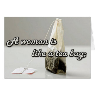 """A Woman is Like a Tea Bag.."" Custom Quotation Greeting Card"