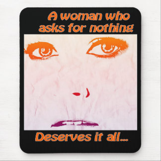 A woman who asks for nothing mouse pad