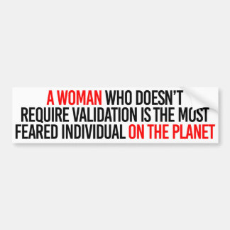 A woman who doesn't require validation is feared - bumper sticker