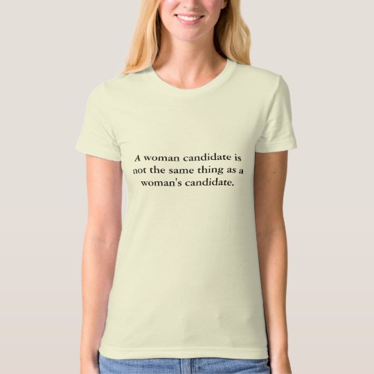 A Woman's Candidate T-Shirt